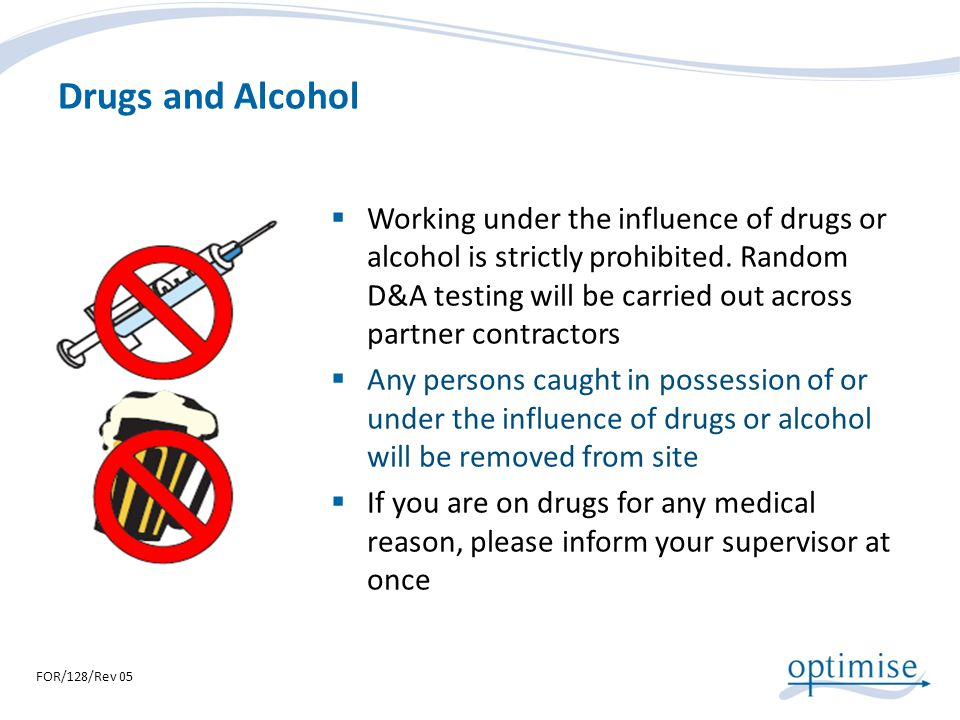 Drugs and Alcohol Working under the influence of drugs or alcohol is strictly prohibited. Random D&A testing will be carried out across partner contra