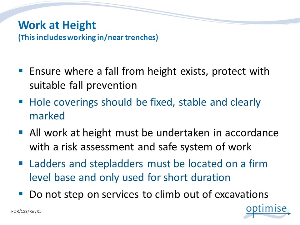 Work at Height (This includes working in/near trenches) Ensure where a fall from height exists, protect with suitable fall prevention Hole coverings s