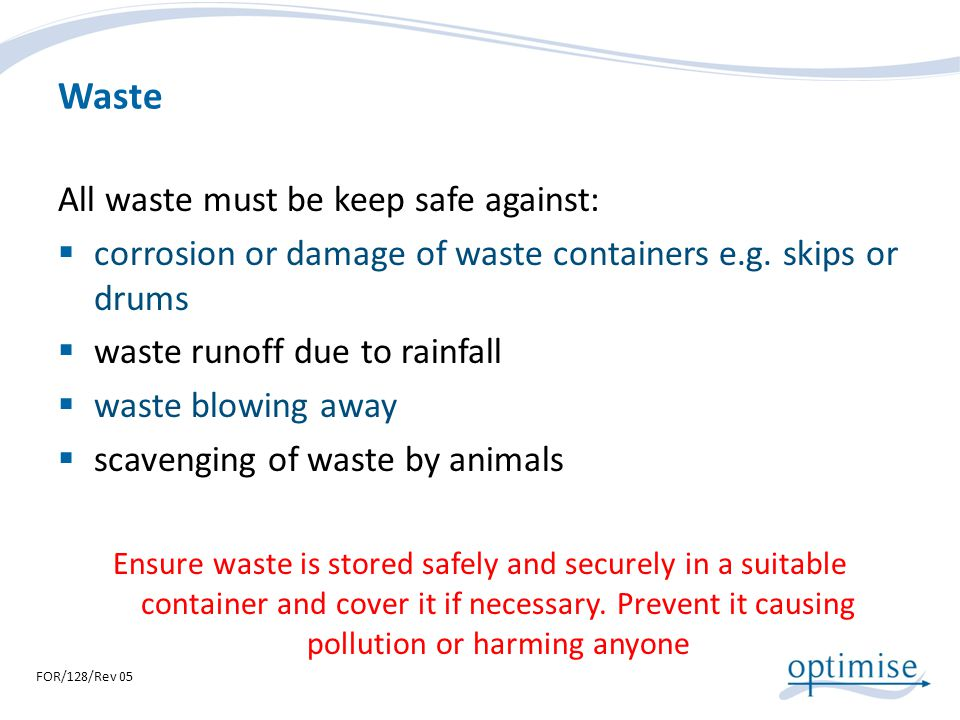 Waste All waste must be keep safe against: corrosion or damage of waste containers e.g. skips or drums waste runoff due to rainfall waste blowing away