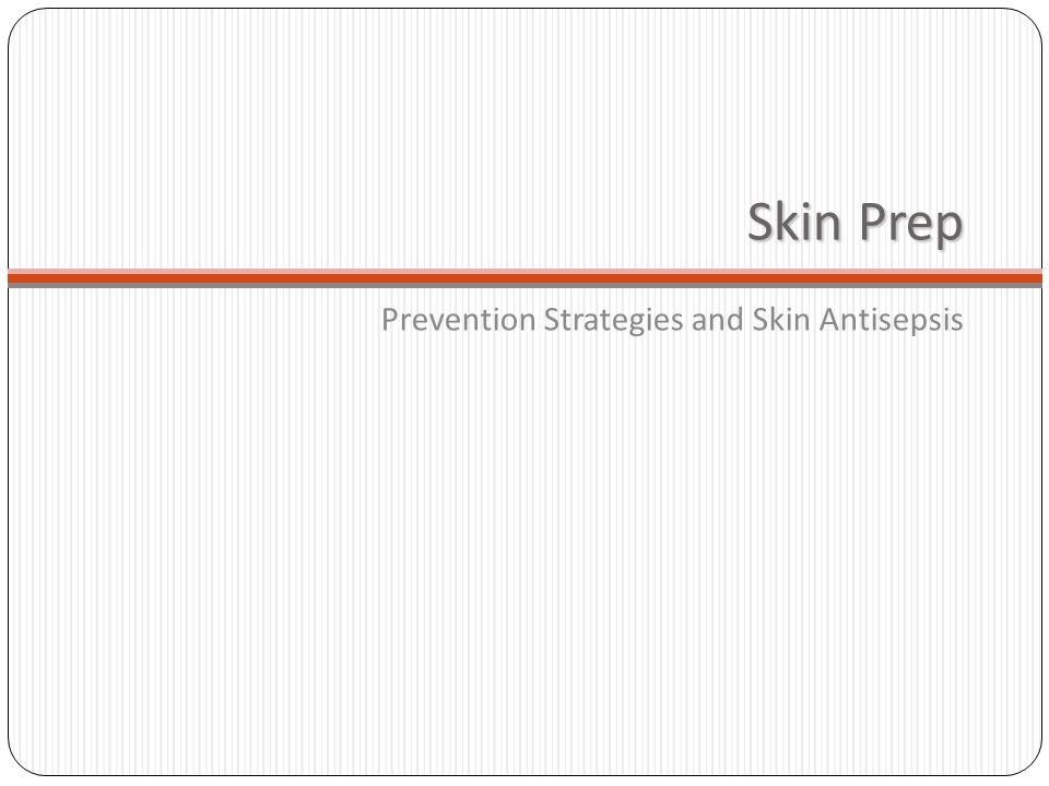 Skin Prep Prevention Strategies and Skin Antisepsis