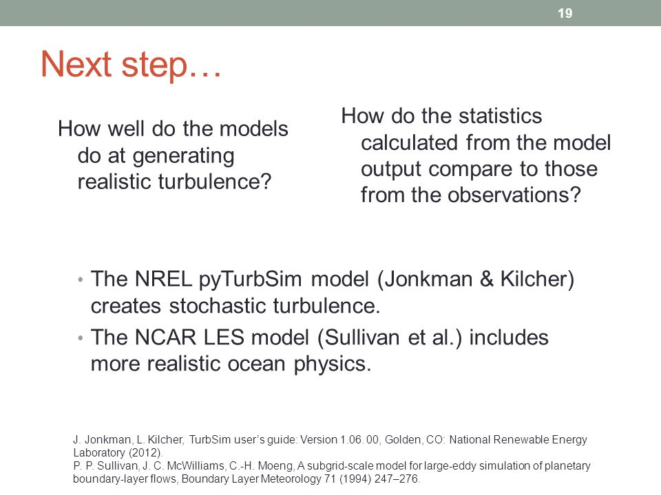 Next step… The NREL pyTurbSim model (Jonkman & Kilcher) creates stochastic turbulence.