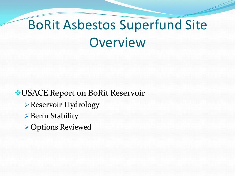 BoRit Asbestos Superfund Site Overview USACE Report on BoRit Reservoir Reservoir Hydrology Berm Stability Options Reviewed