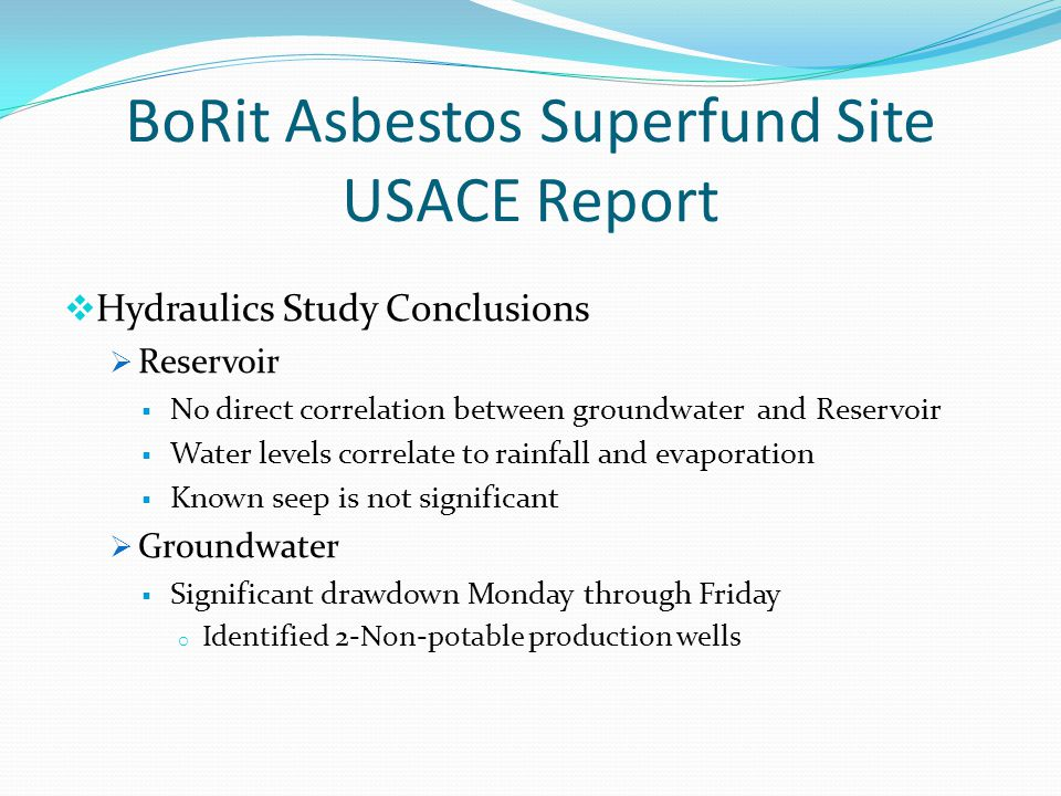 BoRit Asbestos Superfund Site USACE Report Hydraulics Study Conclusions Reservoir No direct correlation between groundwater and Reservoir Water levels