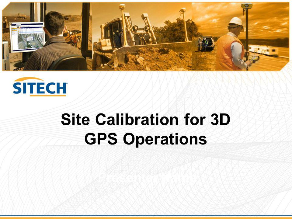 Site Calibration for 3D GPS Operations Presenter Name