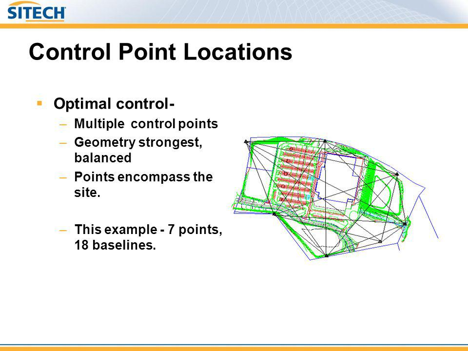Control Point Locations Optimal control- –Multiple control points –Geometry strongest, balanced –Points encompass the site. –This example - 7 points,