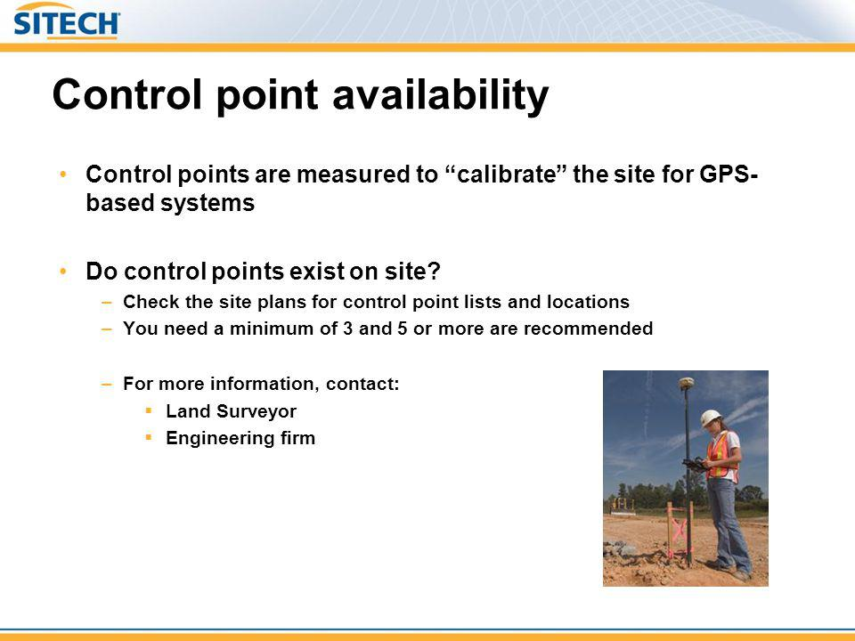 Control point availability Control points are measured to calibrate the site for GPS- based systems Do control points exist on site? –Check the site p