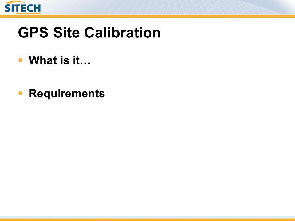 GPS Site Calibration What is a site calibration.