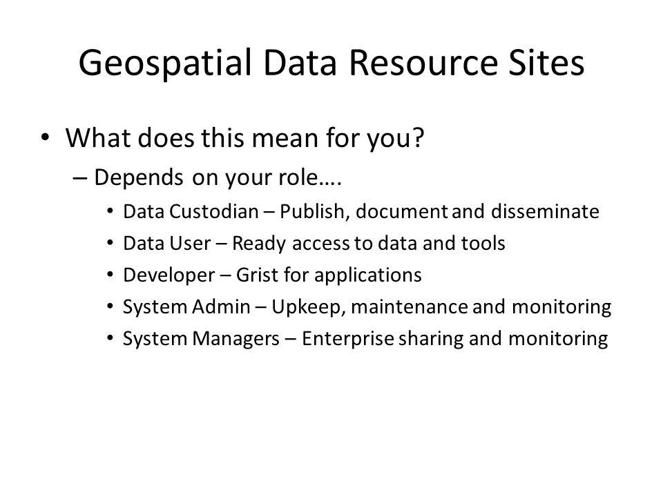 Geospatial Data Resource Sites What does this mean for you.