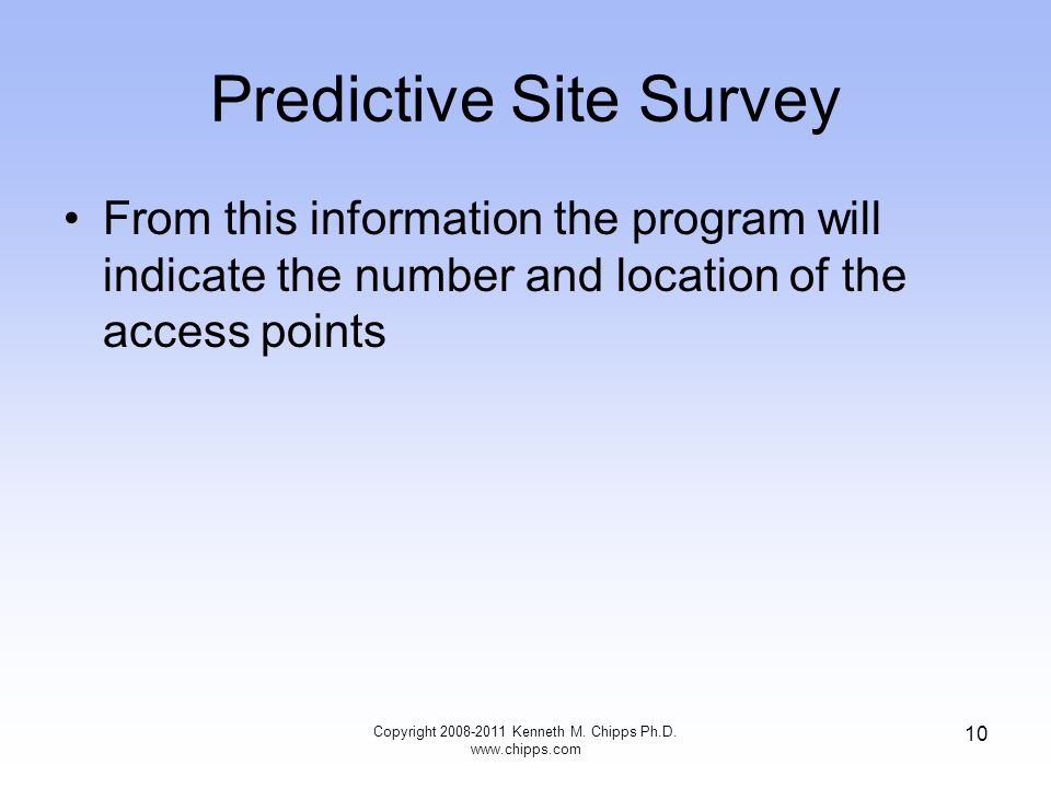 Predictive Site Survey From this information the program will indicate the number and location of the access points Copyright 2008-2011 Kenneth M. Chi