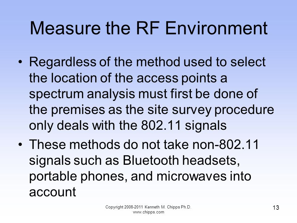 Measure the RF Environment Regardless of the method used to select the location of the access points a spectrum analysis must first be done of the pre