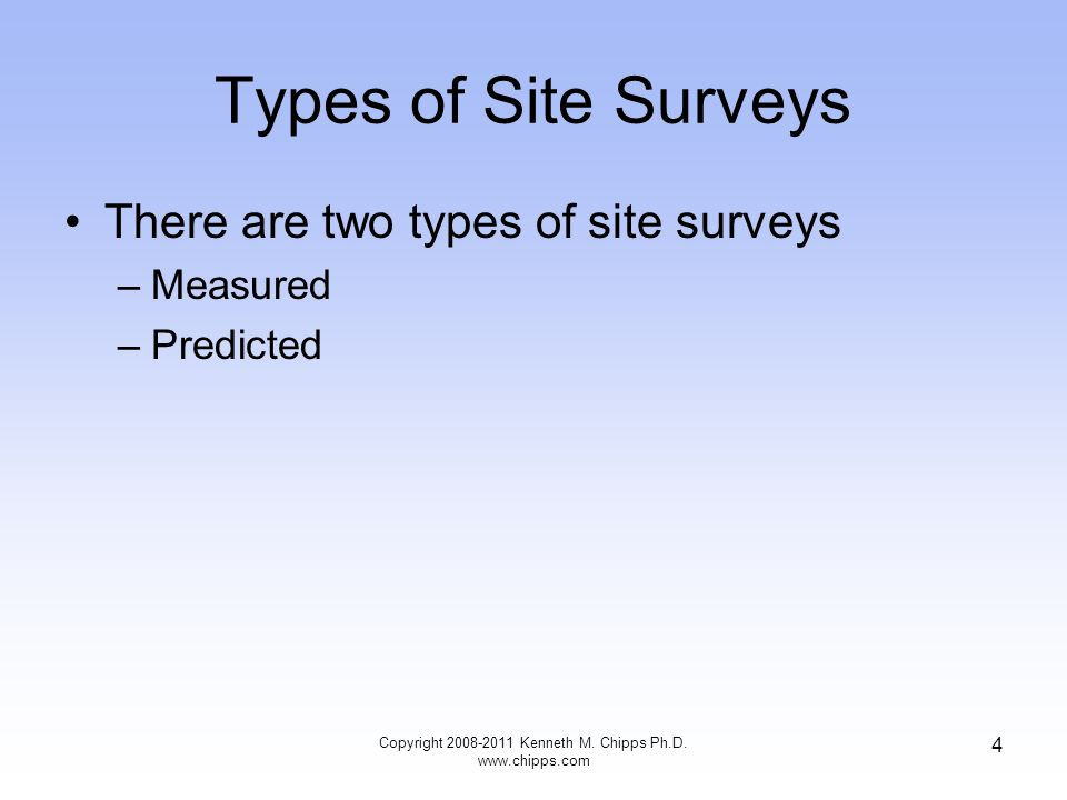 Types of Site Surveys There are two types of site surveys –Measured –Predicted Copyright 2008-2011 Kenneth M. Chipps Ph.D. www.chipps.com 4