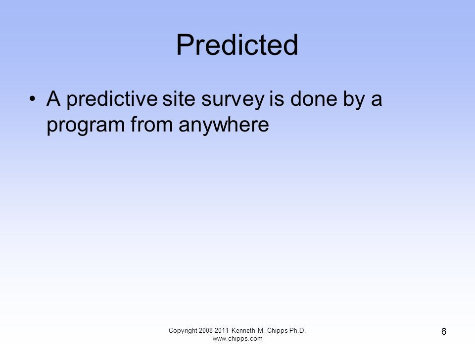 Predicted A predictive site survey is done by a program from anywhere Copyright 2008-2011 Kenneth M.