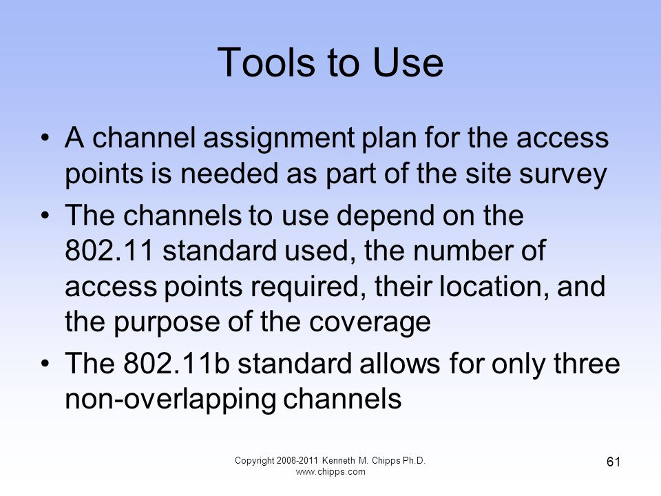 Tools to Use A channel assignment plan for the access points is needed as part of the site survey The channels to use depend on the 802.11 standard us