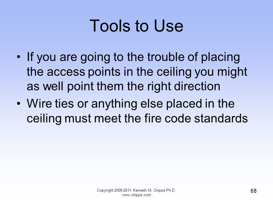 Tools to Use If you are going to the trouble of placing the access points in the ceiling you might as well point them the right direction Wire ties or