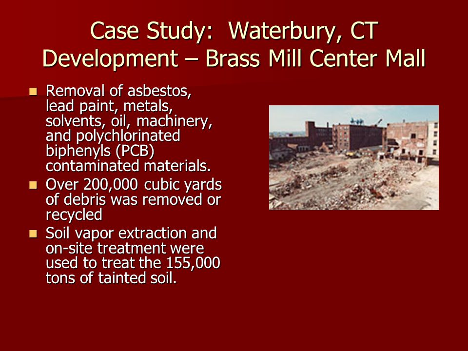 Case Study: Waterbury, CT Development – Brass Mill Center Mall Removal of asbestos, lead paint, metals, solvents, oil, machinery, and polychlorinated