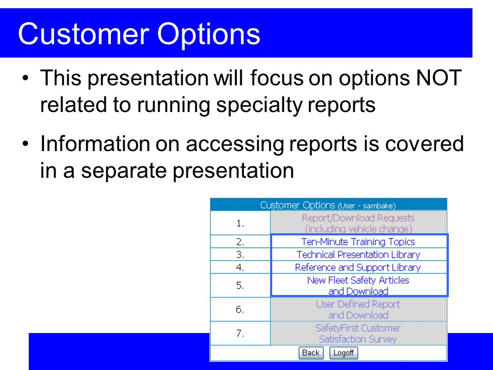 Customer Options This presentation will focus on options NOT related to running specialty reports Information on accessing reports is covered in a separate presentation