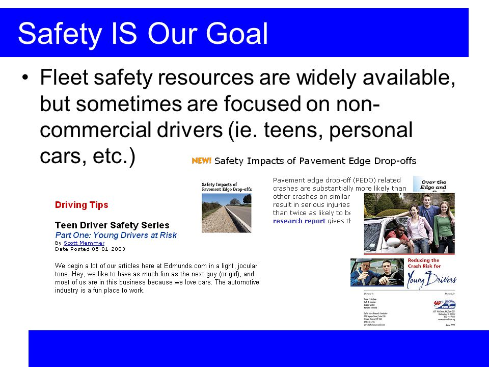 Safety IS Our Goal Fleet safety resources are widely available, but sometimes are focused on non- commercial drivers (ie.