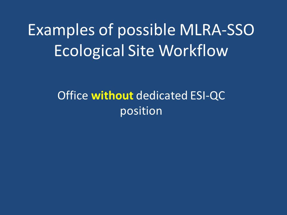 Examples of possible MLRA-SSO Ecological Site Workflow Office without dedicated ESI-QC position