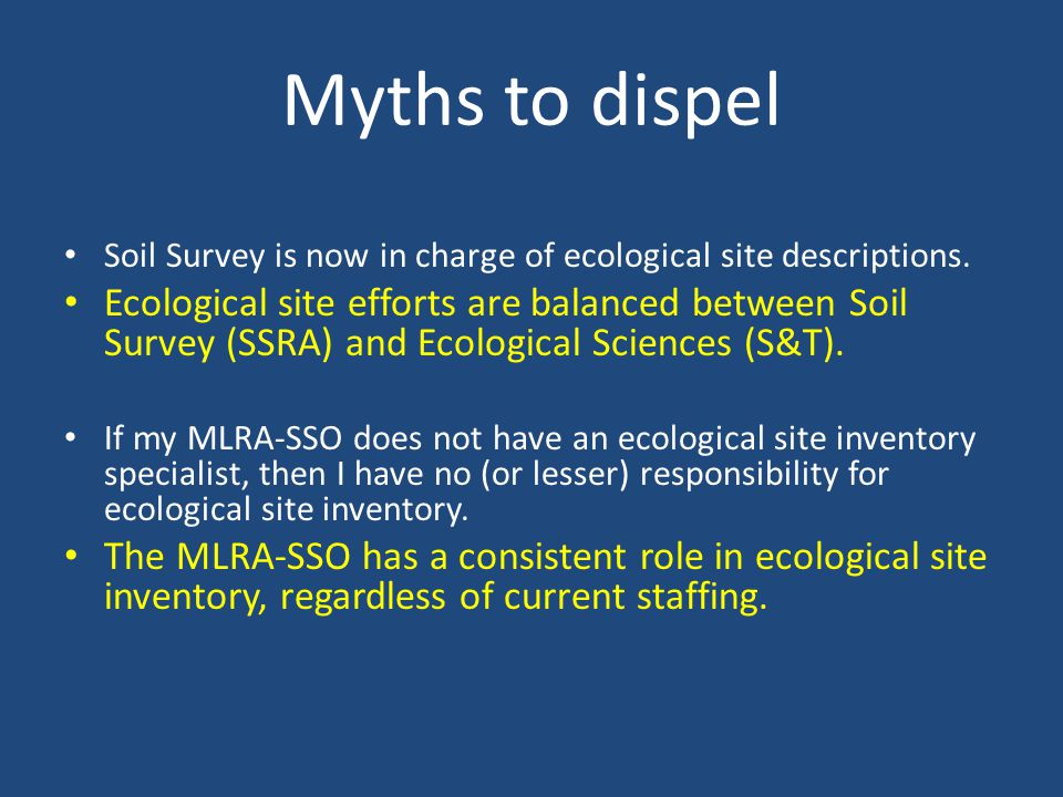 Myths to dispel Soil Survey is now in charge of ecological site descriptions.