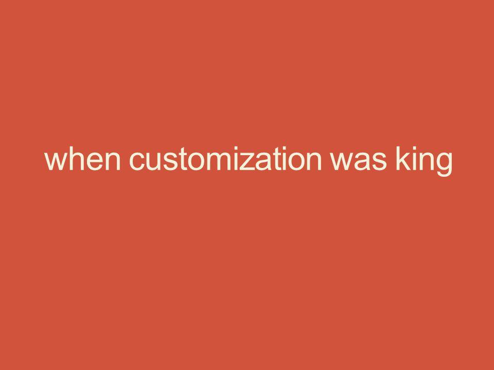 when customization was king