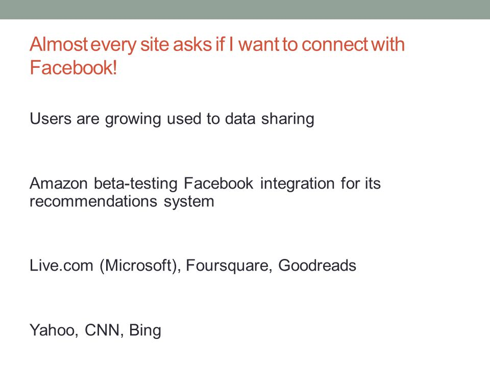 Almost every site asks if I want to connect with Facebook! Users are growing used to data sharing Amazon beta-testing Facebook integration for its rec