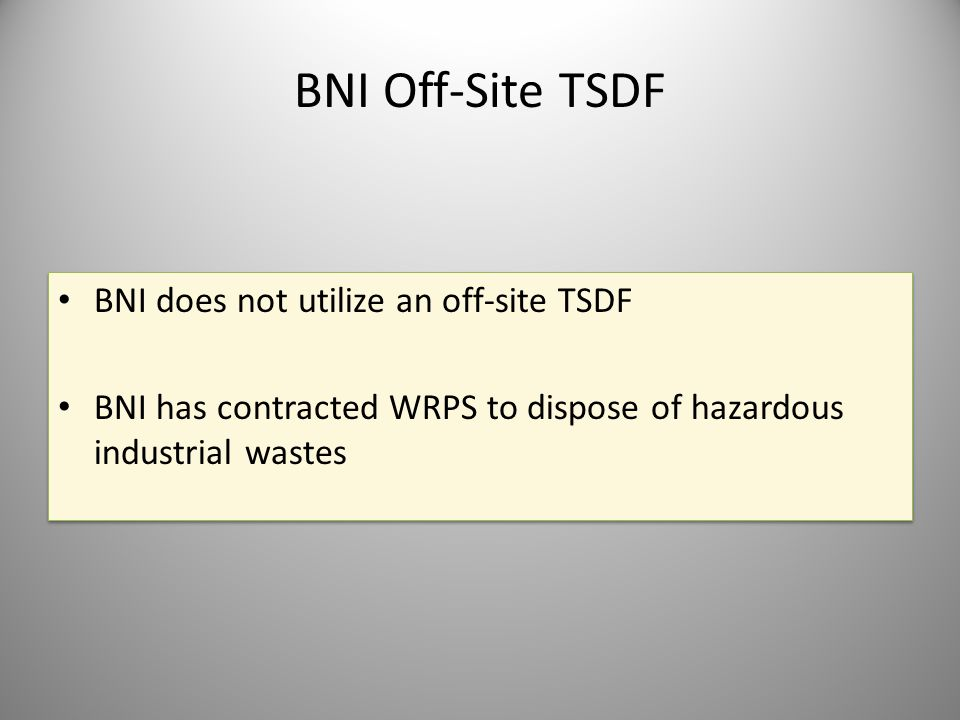 BNI Off-Site TSDF BNI does not utilize an off-site TSDF BNI has contracted WRPS to dispose of hazardous industrial wastes BNI does not utilize an off-