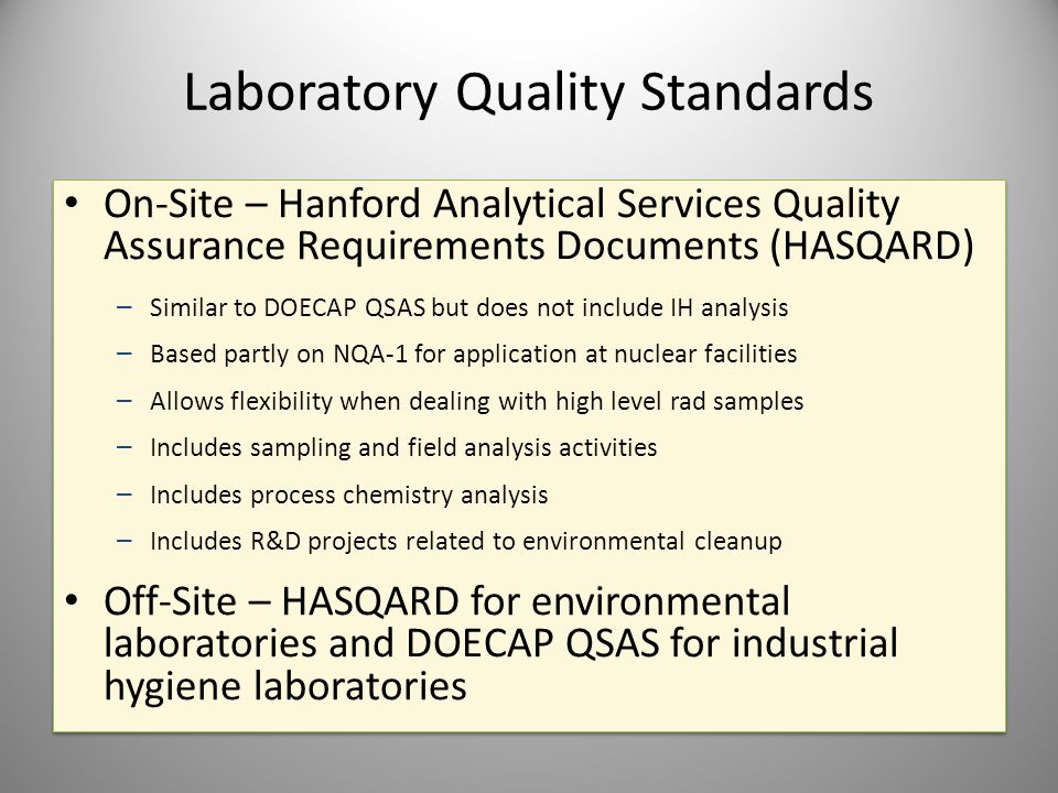 Laboratory Quality Standards On-Site – Hanford Analytical Services Quality Assurance Requirements Documents (HASQARD) – Similar to DOECAP QSAS but doe