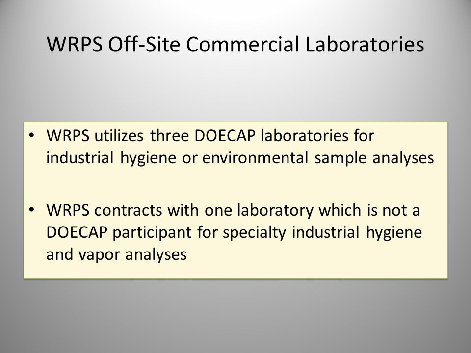 WRPS Off-Site Commercial Laboratories WRPS utilizes three DOECAP laboratories for industrial hygiene or environmental sample analyses WRPS contracts w