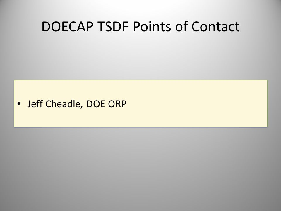 DOECAP TSDF Points of Contact Jeff Cheadle, DOE ORP