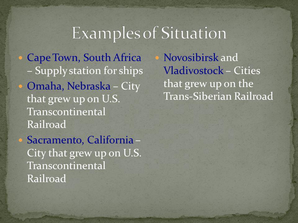 Cape Town, South Africa – Supply station for ships Omaha, Nebraska – City that grew up on U.S. Transcontinental Railroad Sacramento, California – City