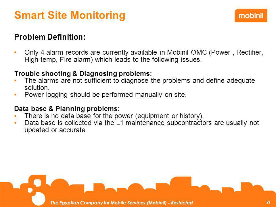 27 The Egyptian Company for Mobile Services (Mobinil) - Restricted Smart Site Monitoring Problem Definition: Only 4 alarm records are currently availa
