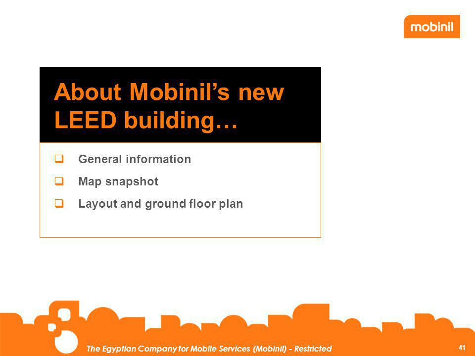 41 The Egyptian Company for Mobile Services (Mobinil) - Restricted About Mobinils new LEED building… General information Map snapshot Layout and groun