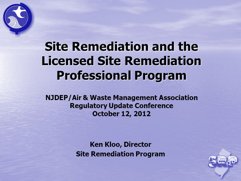 Site Remediation and the Licensed Site Remediation Professional Program Site Remediation and the Licensed Site Remediation Professional Program NJDEP/