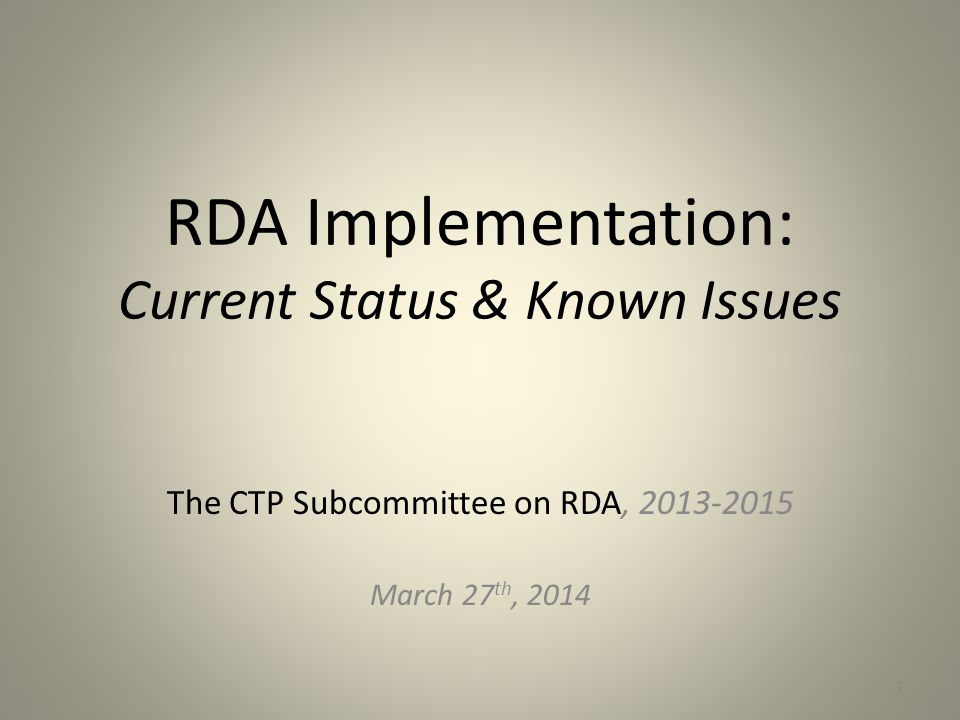 RDA Implementation: Current Status & Known Issues The CTP Subcommittee on RDA, 2013-2015 March 27 th, 2014 1