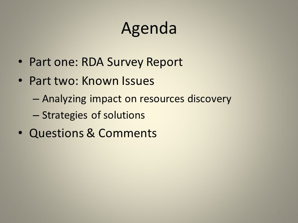 Agenda Part one: RDA Survey Report Part two: Known Issues – Analyzing impact on resources discovery – Strategies of solutions Questions & Comments 2