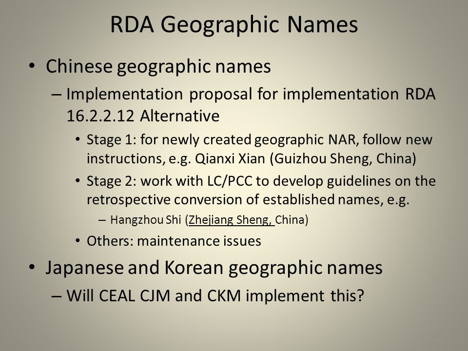 RDA Geographic Names Chinese geographic names – Implementation proposal for implementation RDA 16.2.2.12 Alternative Stage 1: for newly created geogra