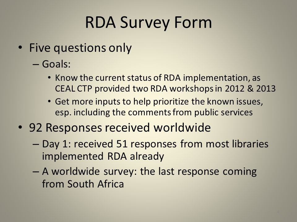 RDA Survey Form Five questions only – Goals: Know the current status of RDA implementation, as CEAL CTP provided two RDA workshops in 2012 & 2013 Get