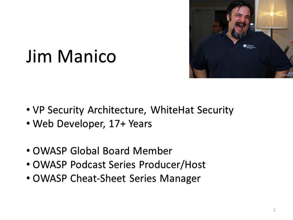 2 Jim Manico VP Security Architecture, WhiteHat Security VP Security Architecture, WhiteHat Security Web Developer, 17+ Years Web Developer, 17+ Years