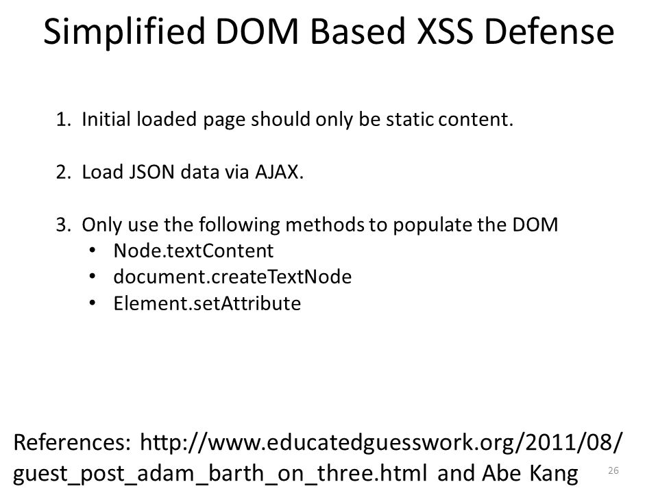 Simplified DOM Based XSS Defense 26 References: http://www.educatedguesswork.org/2011/08/ guest_post_adam_barth_on_three.html and Abe Kang 1. Initial