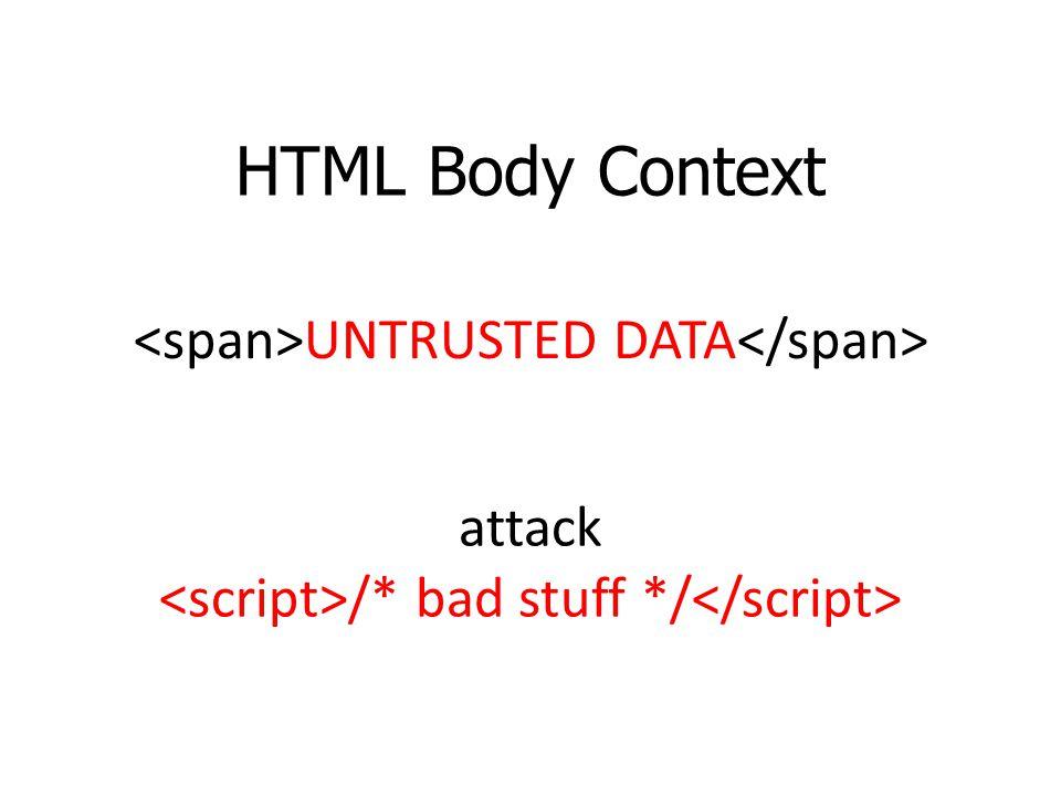 HTML Body Context UNTRUSTED DATA attack /* bad stuff */