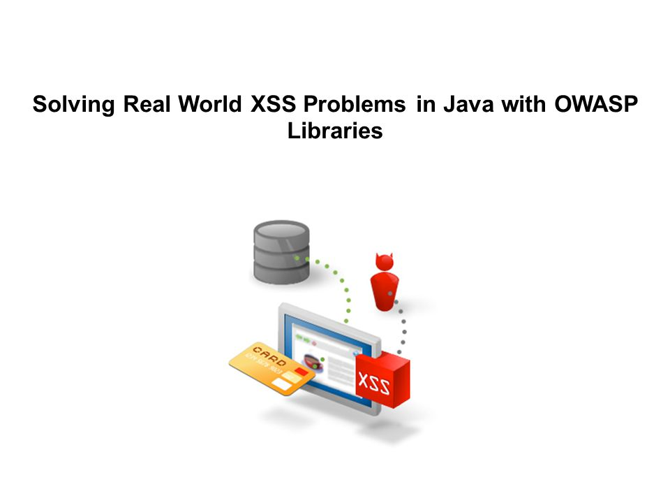 Solving Real World XSS Problems in Java with OWASP Libraries