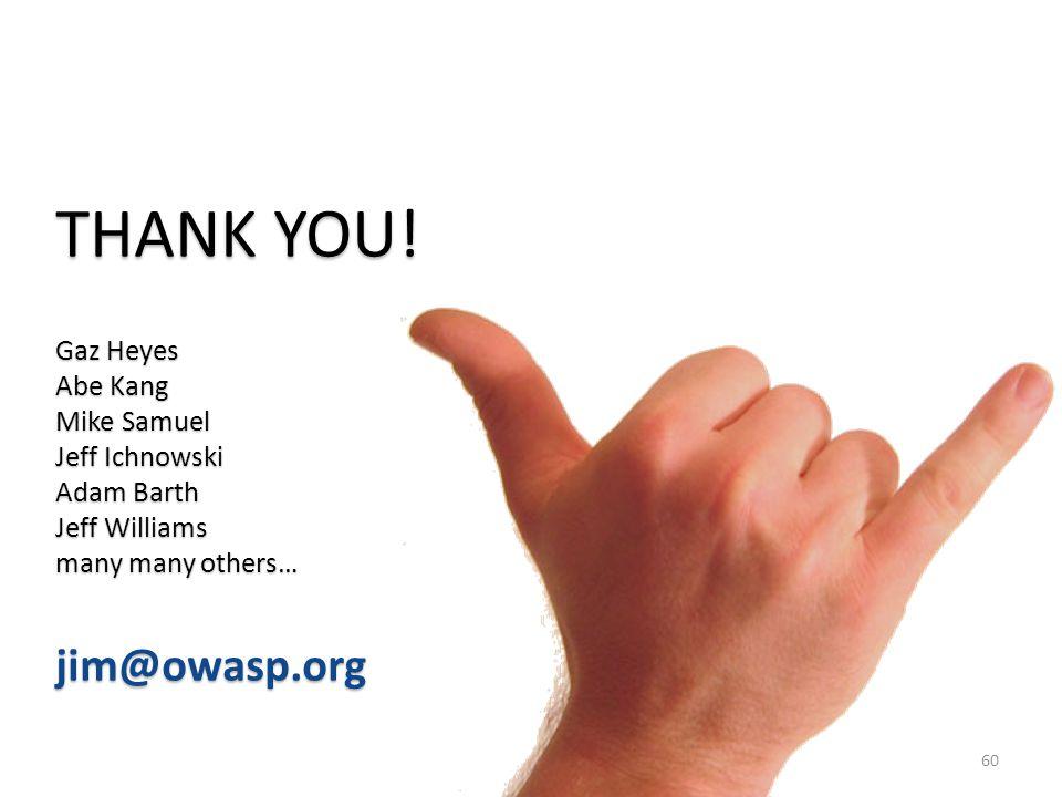 60 THANK YOU! Gaz Heyes Abe Kang Mike Samuel Jeff Ichnowski Adam Barth Jeff Williams many many others… jim@owasp.org