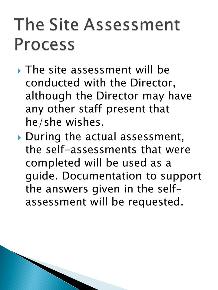 The site assessment will be conducted with the Director, although the Director may have any other staff present that he/she wishes.