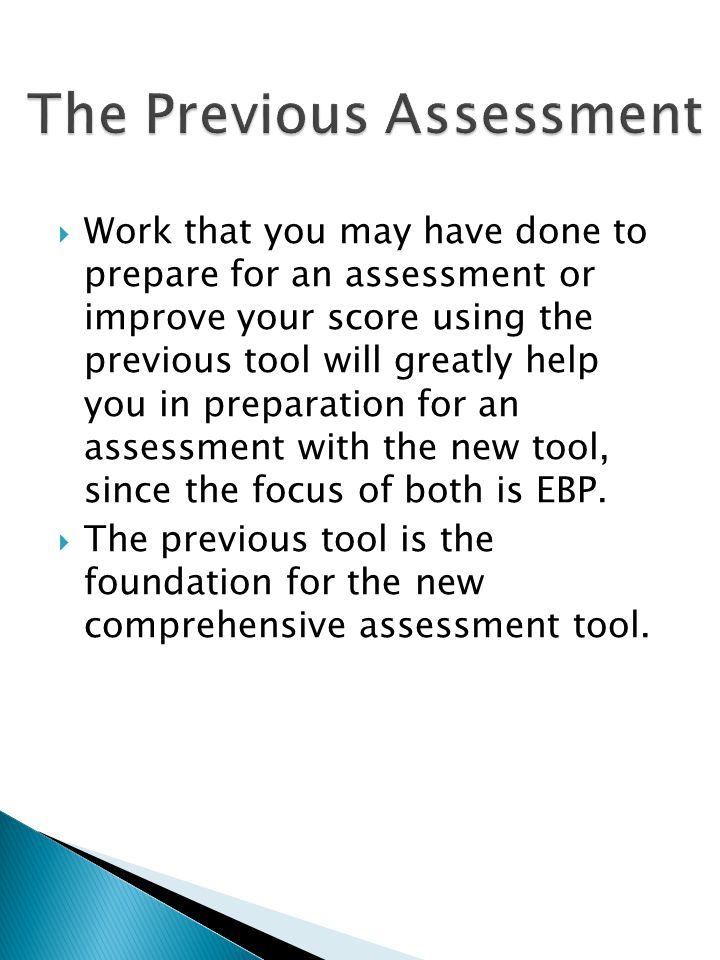 Work that you may have done to prepare for an assessment or improve your score using the previous tool will greatly help you in preparation for an assessment with the new tool, since the focus of both is EBP.