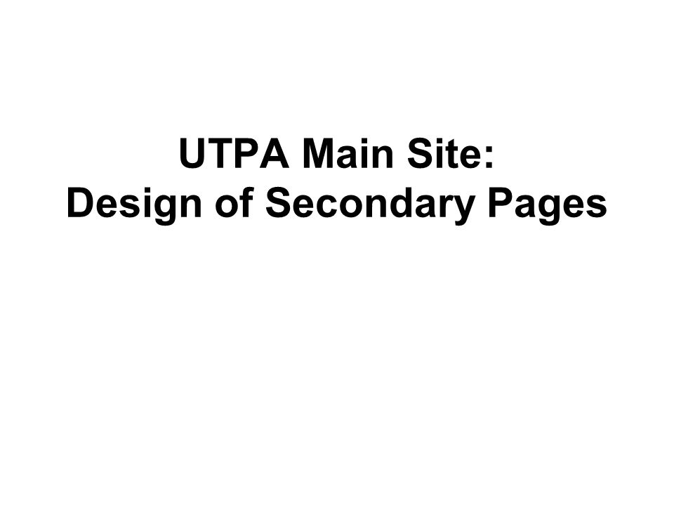 UTPA Main Site: Design of Secondary Pages