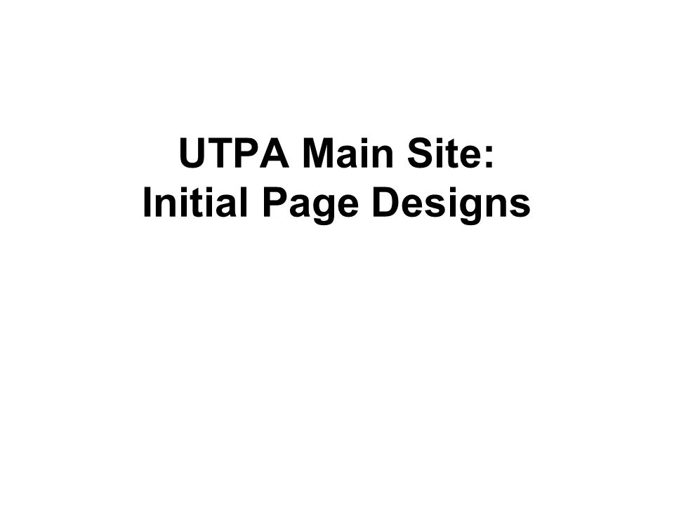 UTPA Main Site: Initial Page Designs