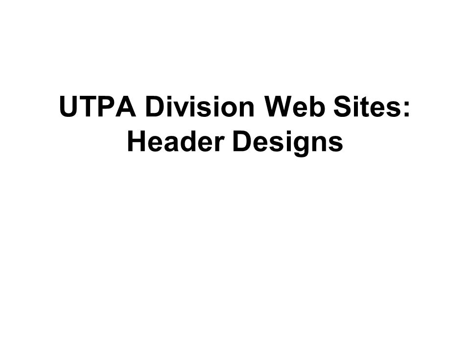UTPA Division Web Sites: Header Designs