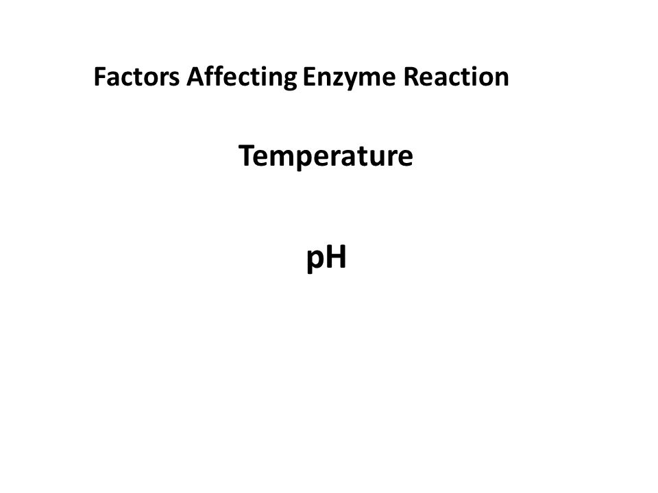 Factors Affecting Enzyme Reaction Temperature pH