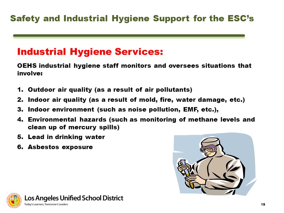19 Industrial Hygiene Services: OEHS industrial hygiene staff monitors and oversees situations that involve: 1.Outdoor air quality (as a result of air