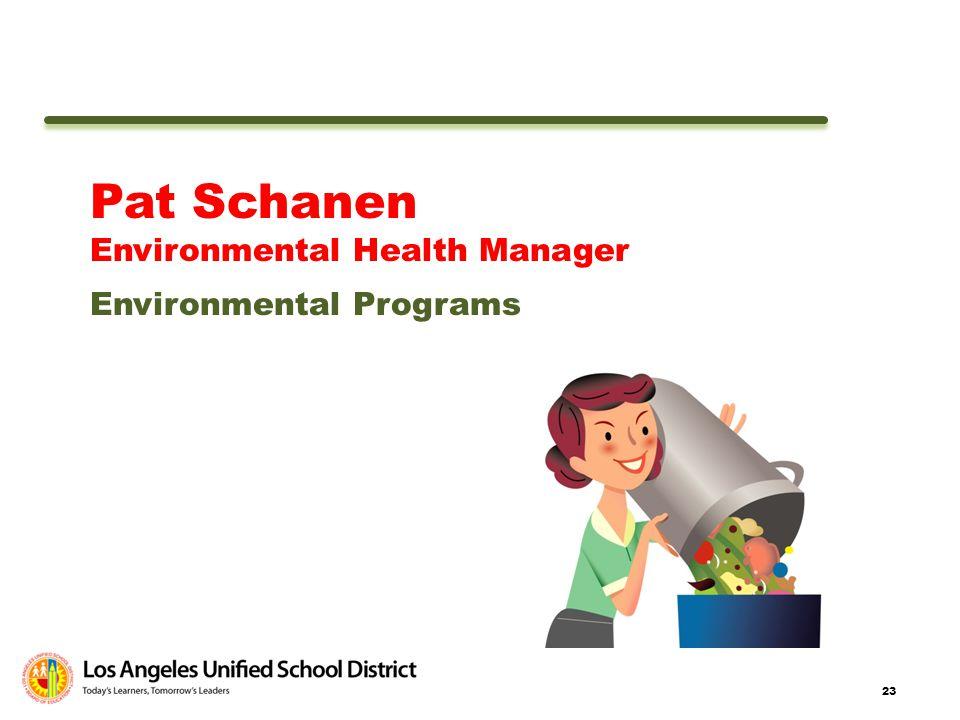 23 Pat Schanen Environmental Health Manager Environmental Programs